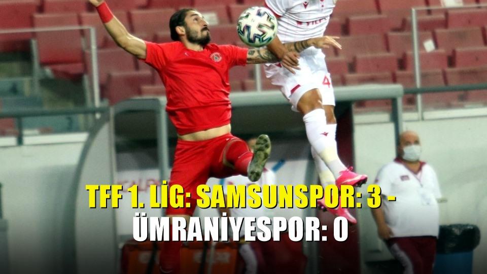 TFF 1 Lig: Samsunspor: 3 - Ümraniyespor: 0
