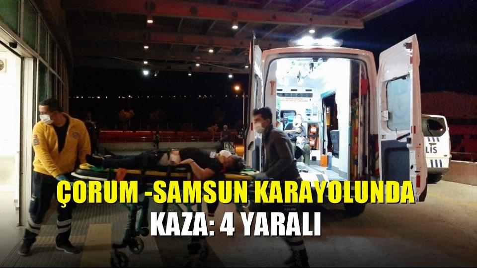 Çorum -Samsun karayolunda kaza: 4 yaralı