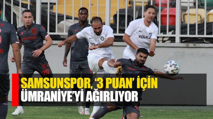 Samsunspor, 3 puan için Ümraniye'yi ağırlıyor