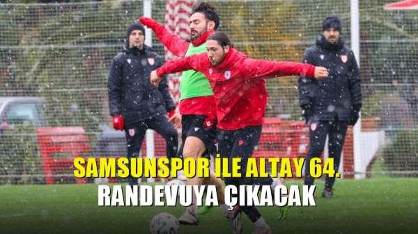 Samsunspor ile Altay 64. randevuya çıkacak
