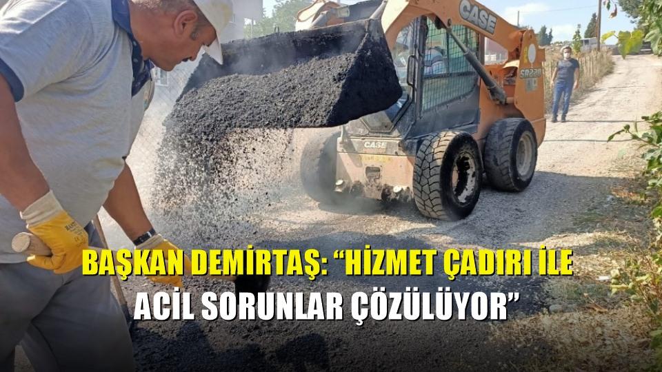 Başkan Demirtaş: 'Hizmet çadırı ile acil sorunlar çözülüyor'