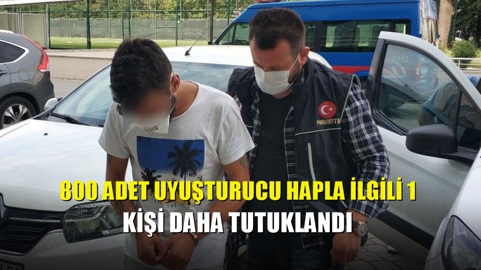 800 adet uyuşturucu hapla ilgili 1 kişi daha tutuklandı