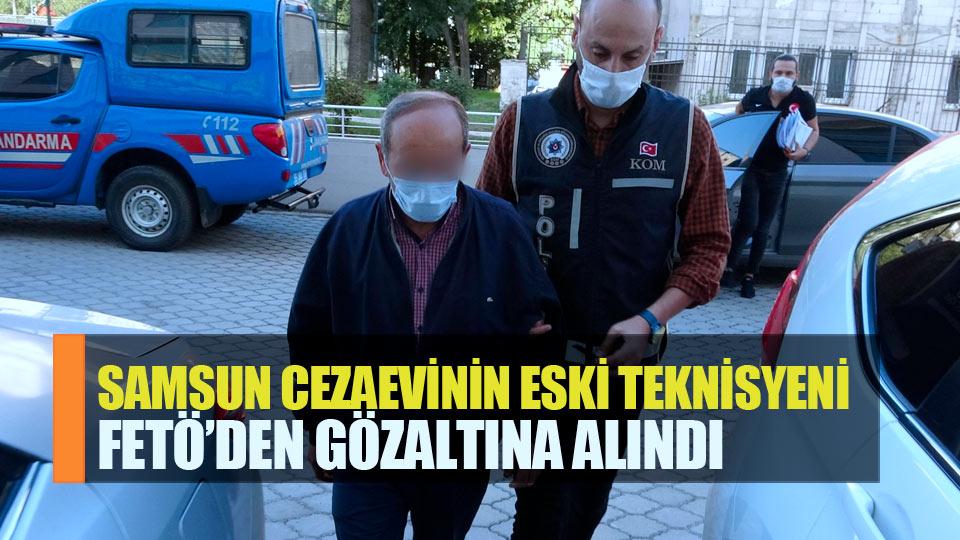 Samsun cezaevinin eski teknisyeni olan şahıs FETÖ'den gözaltına alındı
