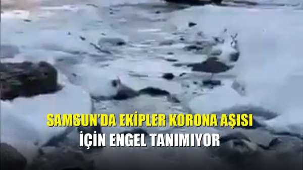 Samsun'da ekipler korona aşısı için engel tanımıyor