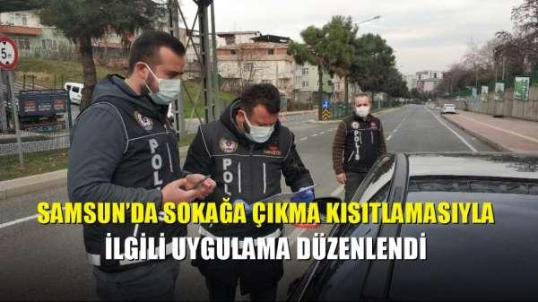 Samsun'da sokağa çıkma kısıtlamasıyla ilgili uygulama düzenlendi