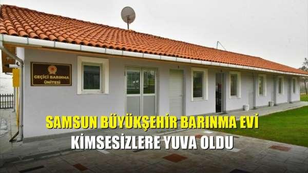 Samsun Büyükşehir Barınma Evi kimsesizlere yuva oldu