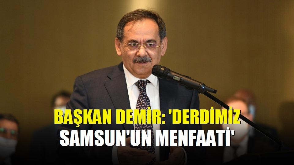 Başkan Demir: 'Derdimiz Samsun'un menfaati'
