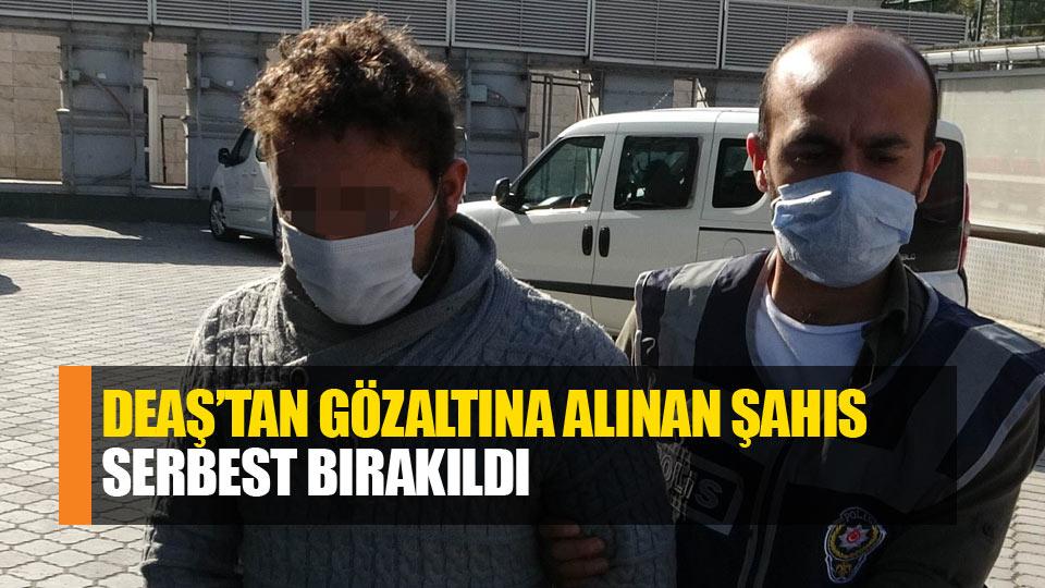 DEAŞ'tan gözaltına alınan şahıs serbest bırakıldı