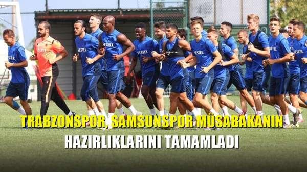 Trabzonspor, Samsunspor müsabakanın hazırlıklarını tamamladı