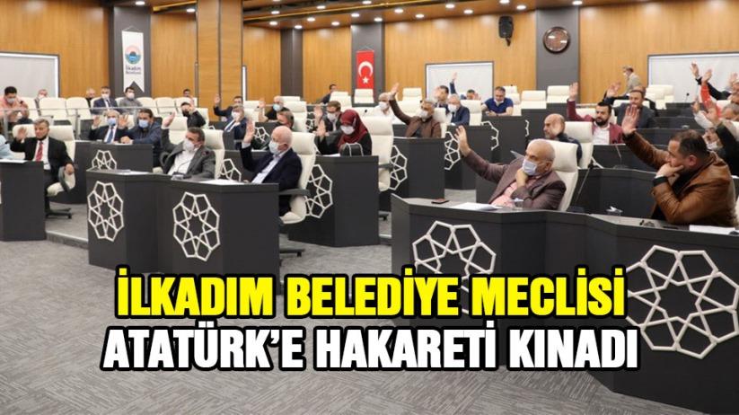 İlkadım Belediye Meclisi'nden Atatürk'e hakarete kınama