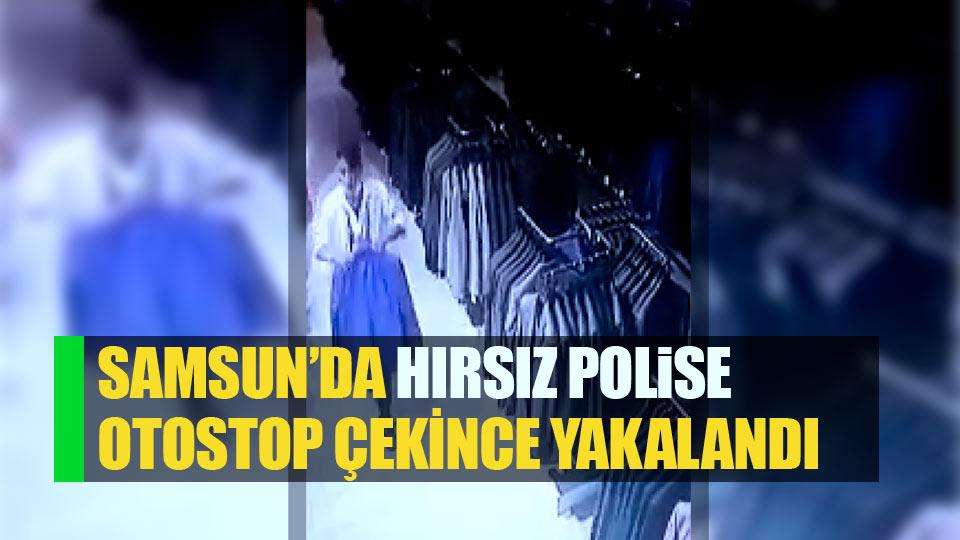 Samsun'da hırsız polise otostop çekince yakalandı