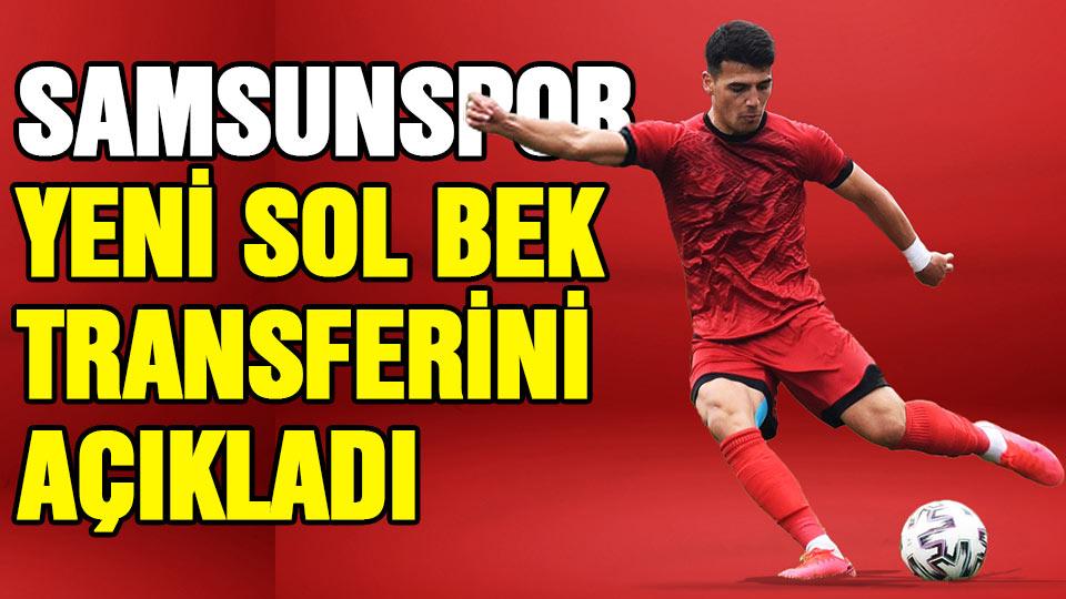 Samsunspor yeni sol bek transferini açıkladı