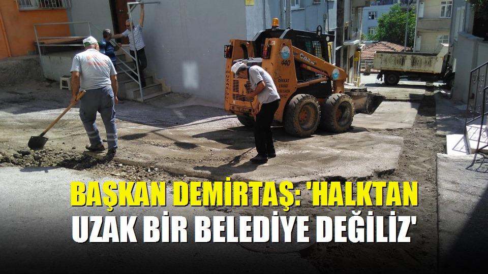 Başkan Demirtaş: 'Halktan uzak bir belediye değiliz'