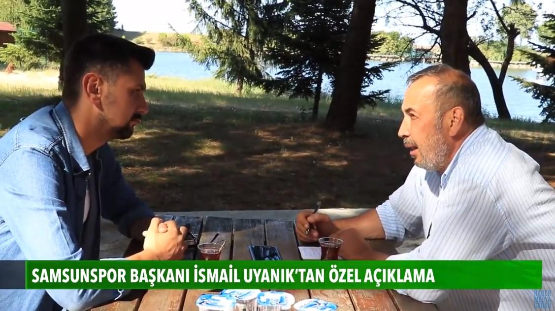 Samsunspor Başkanı İsmail Uyanık, Haber'e özel açıklamalarda bulundu
